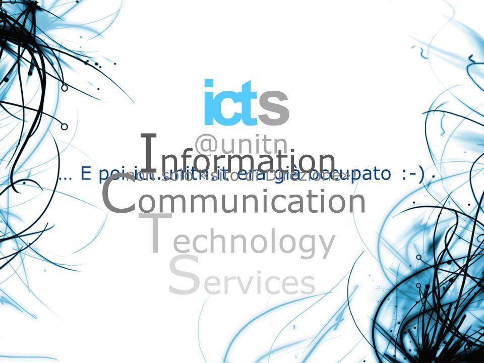 @unitn … E poi ict.unitn.it era già occupato :-) I nformation C ommunication T echnology S ervices non solo «sito di Direzione»! ict s