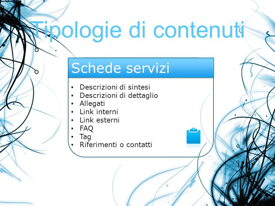 Tipologie di contenuti Descrizioni di sintesi Descrizioni di dettaglio Allegati Link interni Link esterni FAQ Tag Riferimenti o contatti Schede serviz