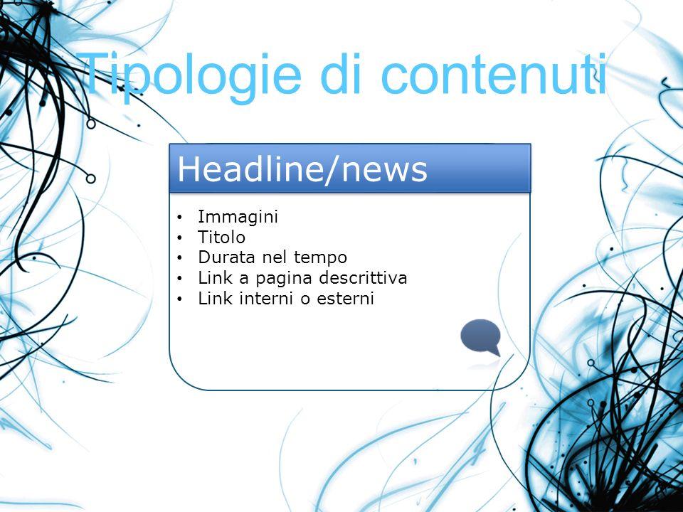 Tipologie di contenuti Immagini Titolo Durata nel tempo Link a pagina descrittiva Link interni o esterni Headline/news