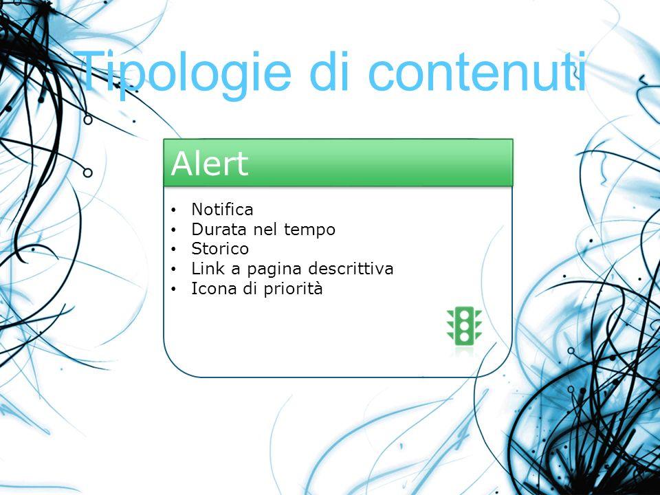 Tipologie di contenuti Notifica Durata nel tempo Storico Link a pagina descrittiva Icona di priorità Alert