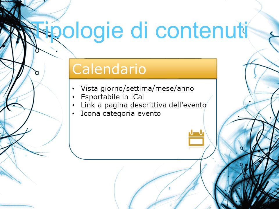 Tipologie di contenuti Vista giorno/settima/mese/anno Esportabile in iCal Link a pagina descrittiva dellevento Icona categoria evento Calendario