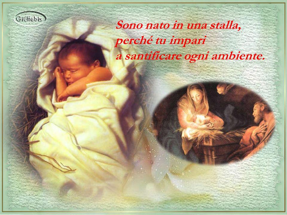 Sono nato povero, perché tu possa considerarmi l'unica ricchezza. Sono nato nudo, dice Dio, perché tu sappia spogliarti di te stesso.