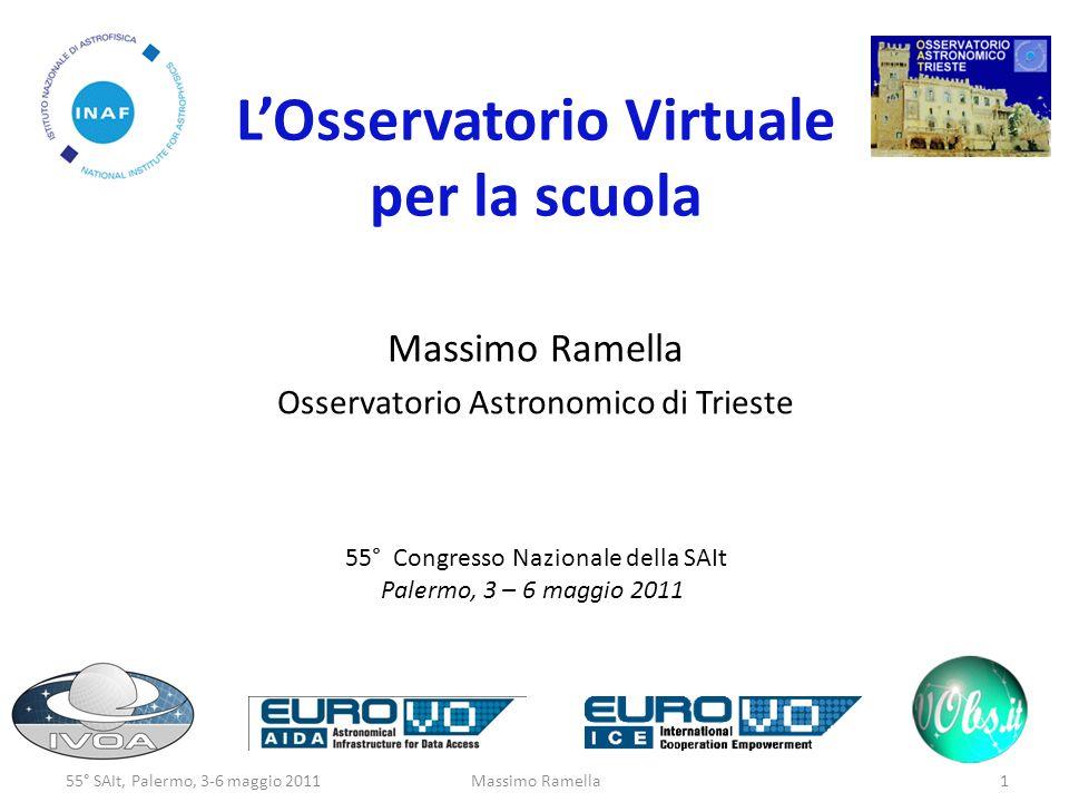 LOsservatorio Virtuale per la scuola Massimo Ramella Osservatorio Astronomico di Trieste 55° Congresso Nazionale della SAIt Palermo, 3 – 6 maggio 2011 55° SAIt, Palermo, 3-6 maggio 20111Massimo Ramella