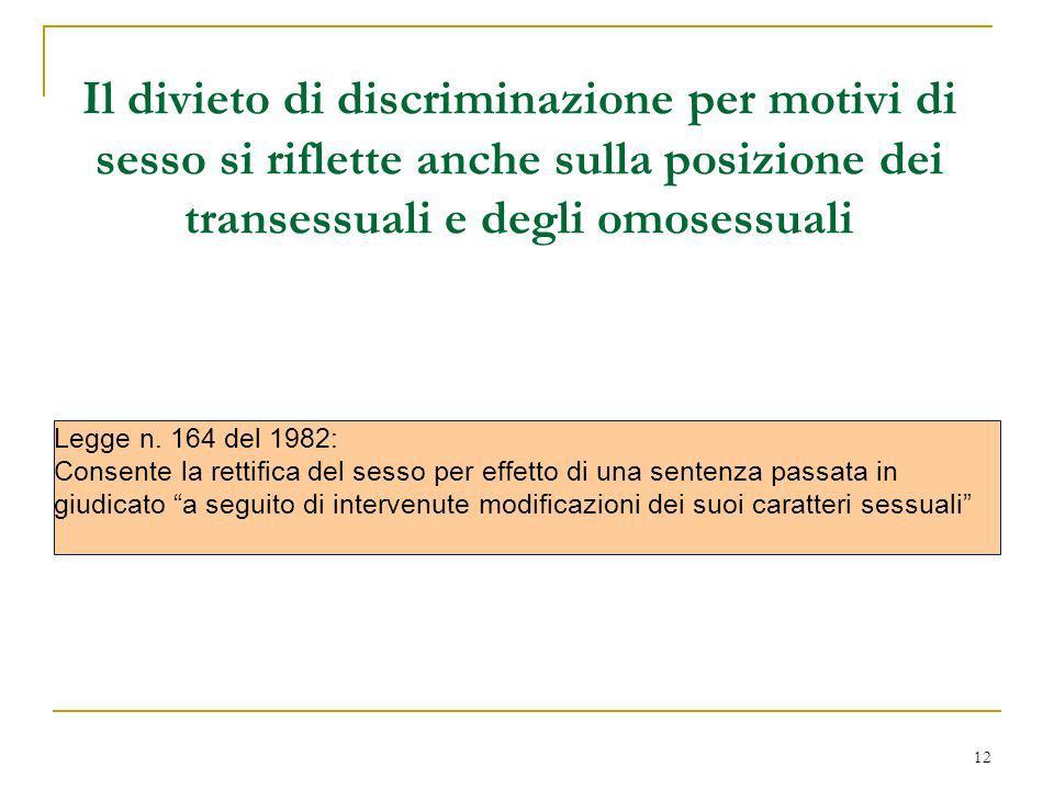 12 Il divieto di discriminazione per motivi di sesso si riflette anche sulla posizione dei transessuali e degli omosessuali Legge n. 164 del 1982: Con