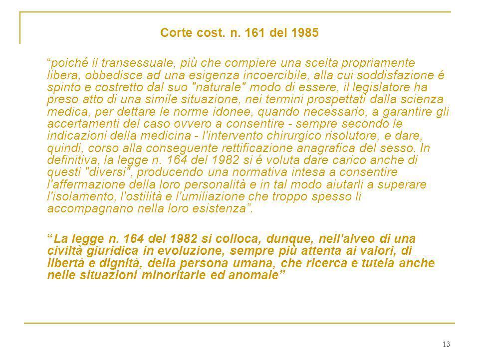 13 Corte cost. n. 161 del 1985 poiché il transessuale, più che compiere una scelta propriamente libera, obbedisce ad una esigenza incoercibile, alla c