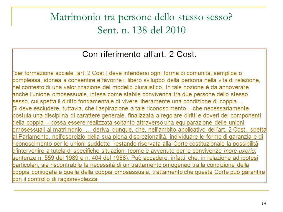 14 Matrimonio tra persone dello stesso sesso? Sent. n. 138 del 2010 Con riferimento allart. 2 Cost. per formazione sociale [art. 2 Cost.] deve intende