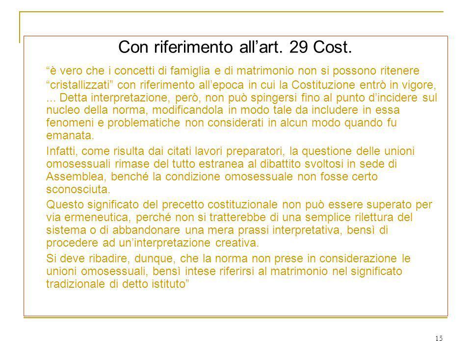 15 Con riferimento allart. 29 Cost. è vero che i concetti di famiglia e di matrimonio non si possono ritenere cristallizzati con riferimento allepoca