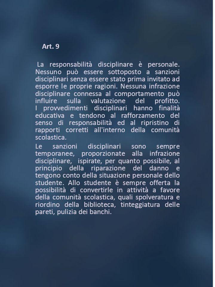 Art. 9 La responsabilità disciplinare è personale. Nessuno può essere sottoposto a sanzioni disciplinari senza essere stato prima invitato ad esporre