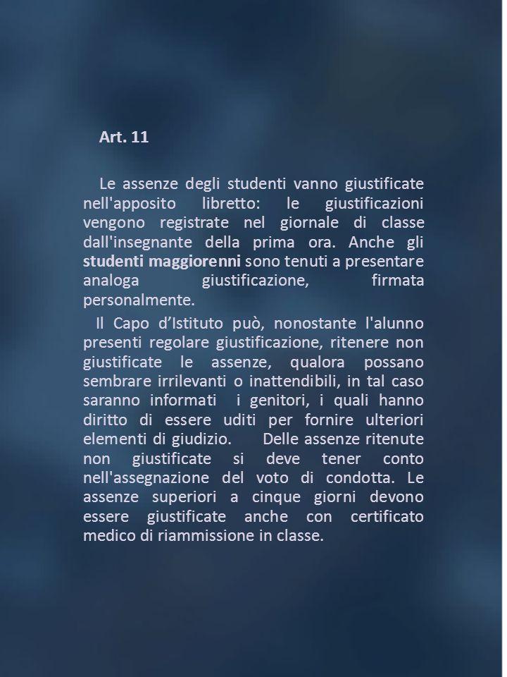 Art. 11 Le assenze degli studenti vanno giustificate nell'apposito libretto: le giustificazioni vengono registrate nel giornale di classe dall'insegna