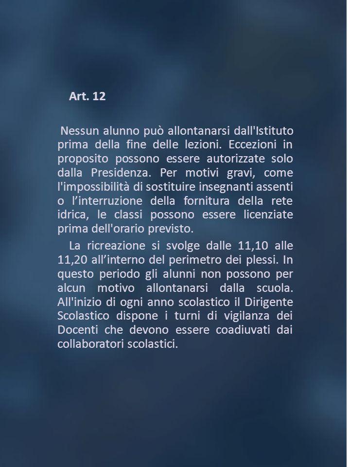 Art. 12 Nessun alunno può allontanarsi dall'Istituto prima della fine delle lezioni. Eccezioni in proposito possono essere autorizzate solo dalla Pres
