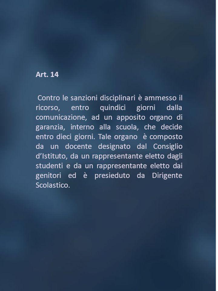 Art. 14 Contro le sanzioni disciplinari è ammesso il ricorso, entro quindici giorni dalla comunicazione, ad un apposito organo di garanzia, interno al