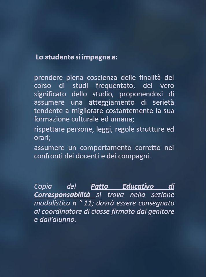 Lo studente si impegna a: prendere piena coscienza delle finalità del corso di studi frequentato, del vero significato dello studio, proponendosi di a