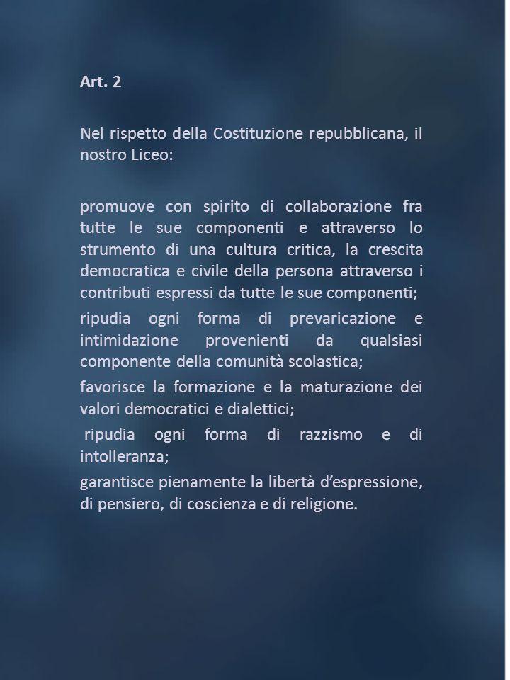 Art. 2 Nel rispetto della Costituzione repubblicana, il nostro Liceo: promuove con spirito di collaborazione fra tutte le sue componenti e attraverso