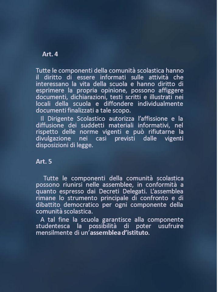 Art. 4 Tutte le componenti della comunità scolastica hanno il diritto di essere informati sulle attività che interessano la vita della scuola e hanno