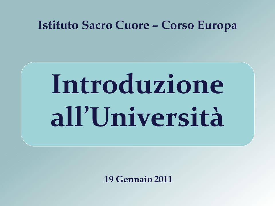 Istituto Sacro Cuore – Corso Europa 19 Gennaio 2011 Introduzione allUniversità