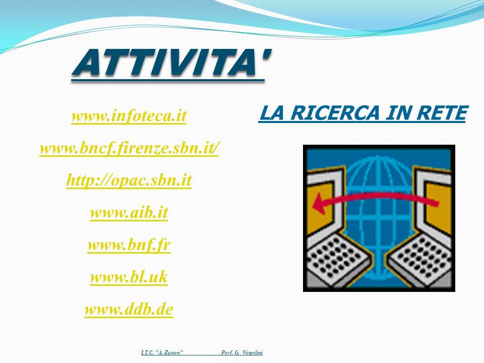 LA RICERCA IN RETE www.infoteca.it www.bncf.firenze.sbn.it/ http://opac.sbn.it www.aib.it www.bnf.fr www.bl.uk www.ddb.deATTIVITA' I.T.C.