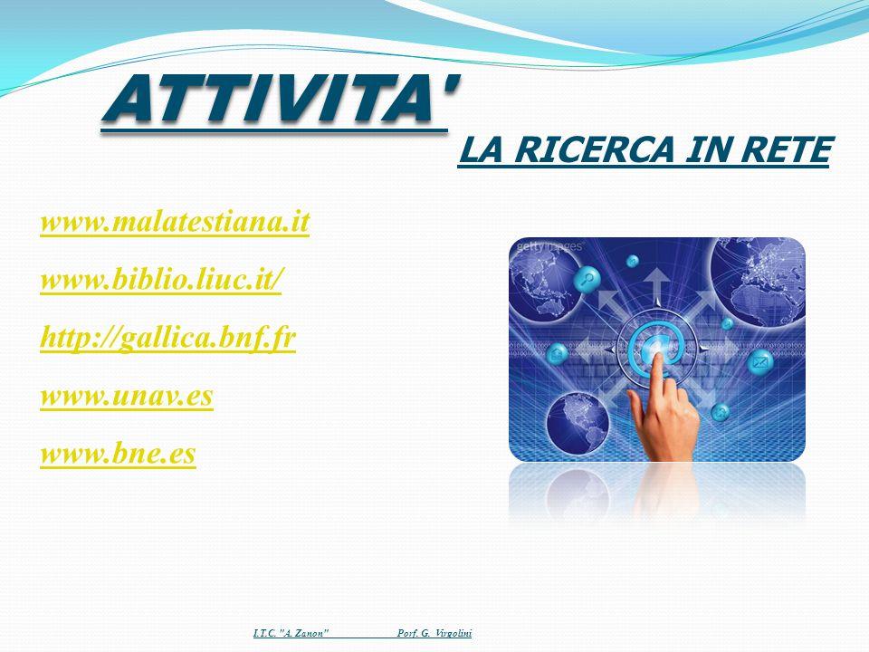 LA RICERCA IN RETE ATTIVITA' www.malatestiana.it www.biblio.liuc.it/ http://gallica.bnf.fr www.unav.es www.bne.es I.T.C.