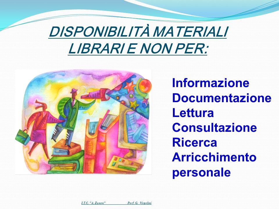 Informazione Documentazione Lettura Consultazione Ricerca Arricchimento personale DISPONIBILITÀ MATERIALI LIBRARI E NON PER: I.T.C.