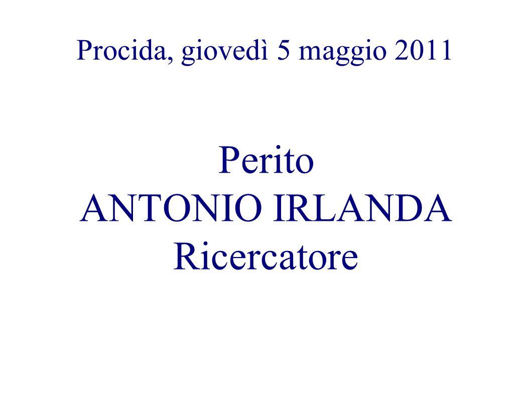 Procida, giovedì 5 maggio 2011 Perito ANTONIO IRLANDA Ricercatore