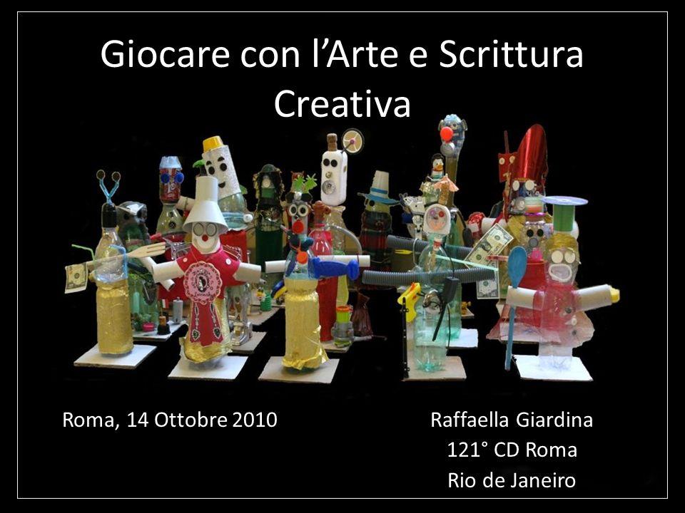 Giocare con lArte e Scrittura Creativa Raffaella Giardina 121° CD Roma Rio de Janeiro Roma, 14 Ottobre 2010