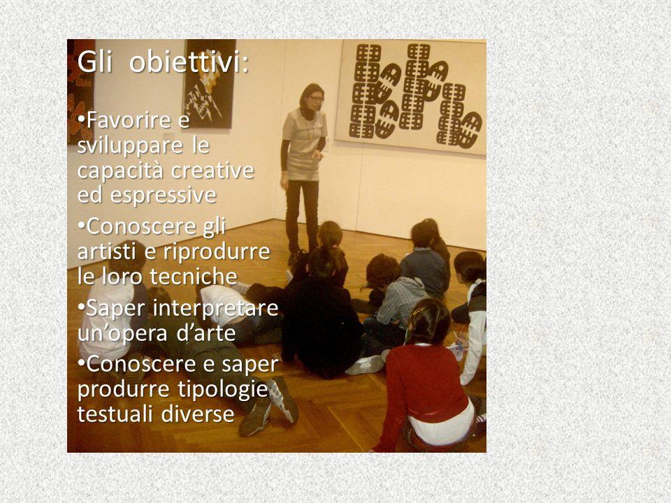 Favorire e sviluppare le capacità creative ed espressive Favorire e sviluppare le capacità creative ed espressive Conoscere gli artisti e riprodurre l