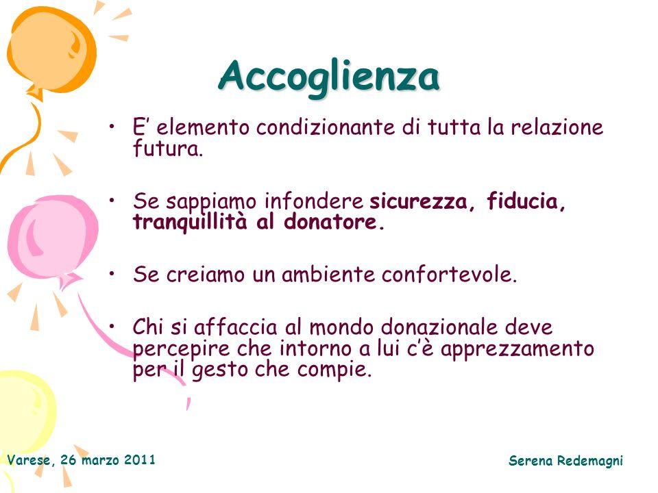 Varese, 26 marzo 2011 Serena Redemagni Accoglienza E elemento condizionante di tutta la relazione futura. Se sappiamo infondere sicurezza, fiducia, tr