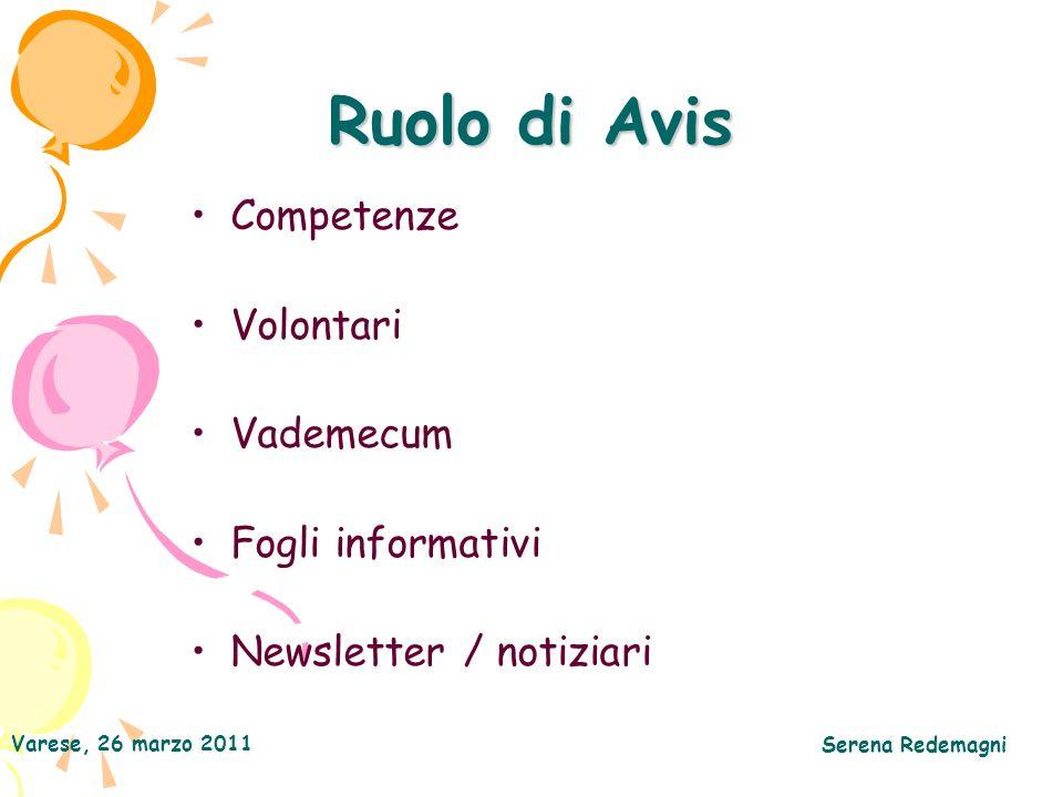 Varese, 26 marzo 2011 Serena Redemagni Ruolo di Avis Competenze Volontari Vademecum Fogli informativi Newsletter / notiziari