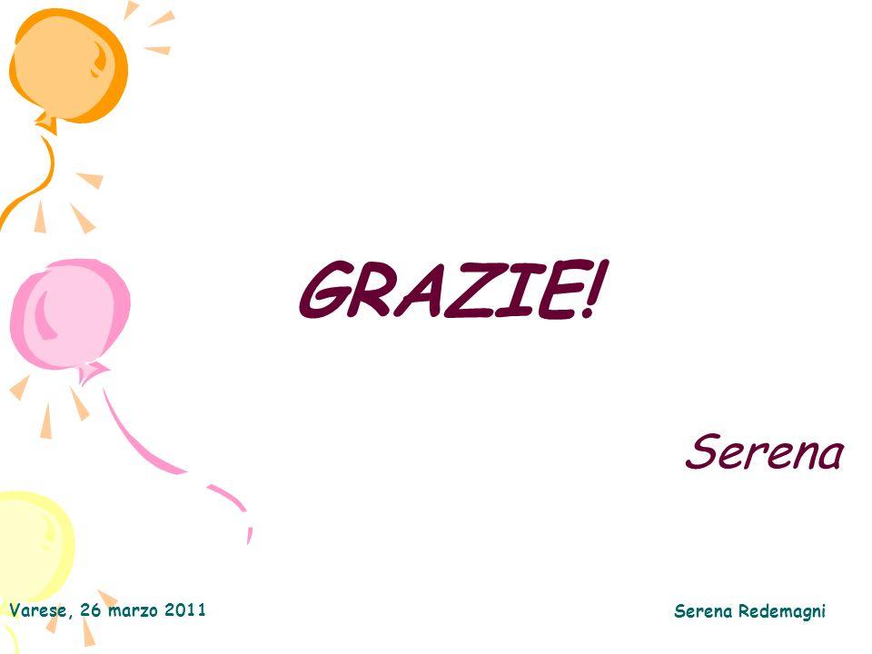 Varese, 26 marzo 2011 Serena Redemagni GRAZIE! Serena