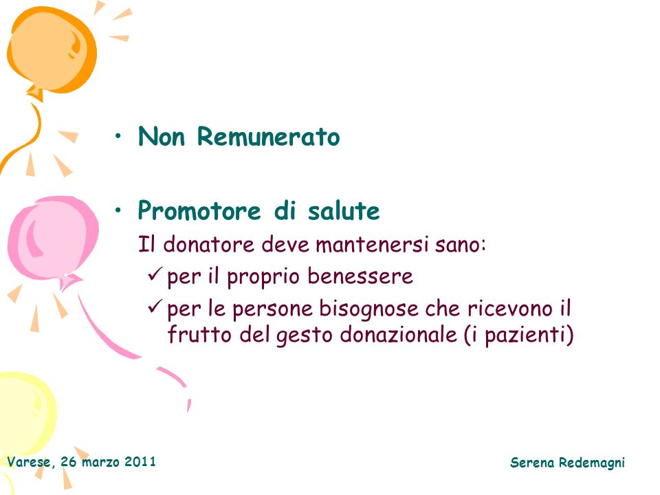 Varese, 26 marzo 2011 Serena Redemagni Non Remunerato Promotore di salute Il donatore deve mantenersi sano: per il proprio benessere per le persone bisognose che ricevono il frutto del gesto donazionale (i pazienti)