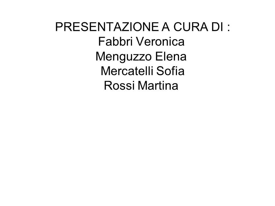 PRESENTAZIONE A CURA DI : Fabbri Veronica Menguzzo Elena Mercatelli Sofia Rossi Martina