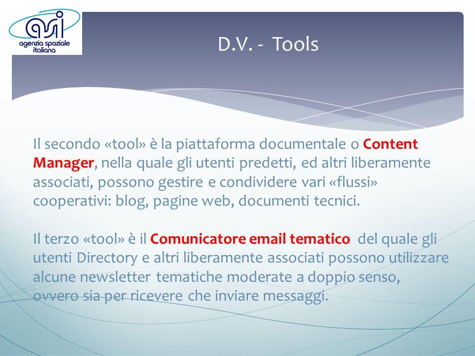 D.V. - Tools Il secondo «tool» è la piattaforma documentale o Content Manager, nella quale gli utenti predetti, ed altri liberamente associati, posson