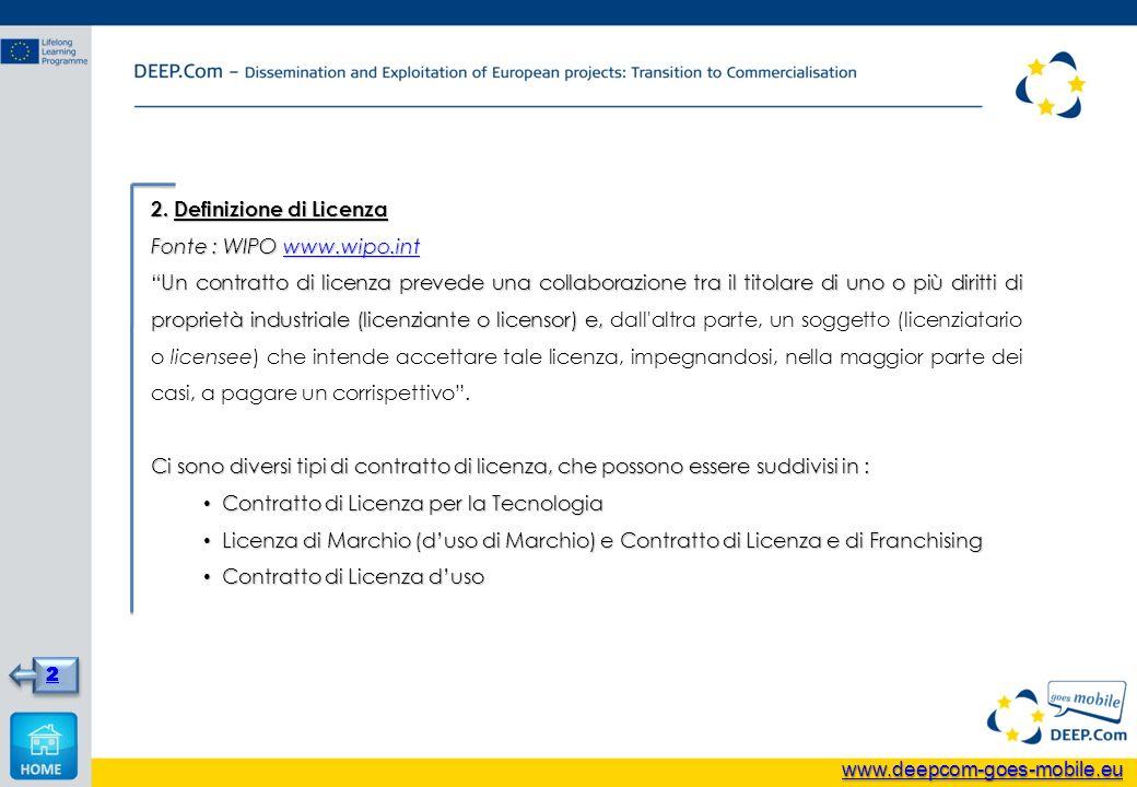 2. Definizione di Licenza Fonte : WIPO www.wipo.int www.wipo.int Un contratto di licenza prevede una collaborazione tra il titolare di uno o più dirit
