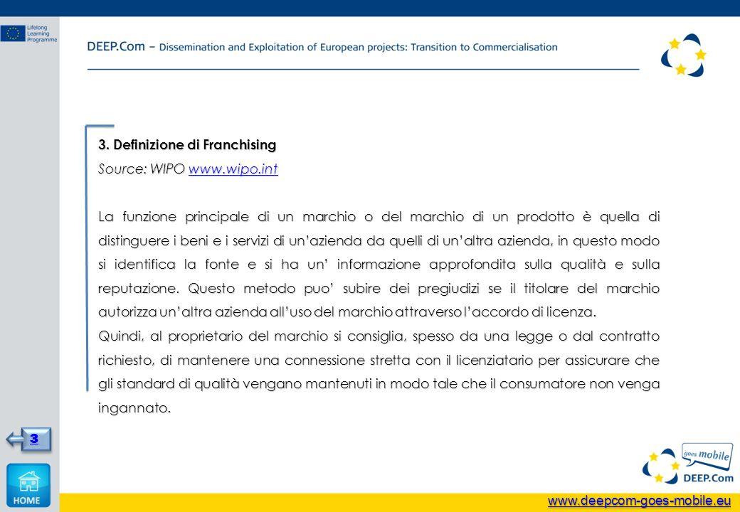 3. Definizione di Franchising Source: WIPO www.wipo.int www.wipo.int La funzione principale di un marchio o del marchio di un prodotto è quella di dis