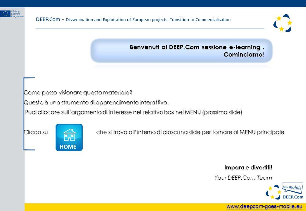Benvenuti al DEEP.Com sessione e-learning. Cominciamo ! Come posso visionare questo materiale? Questo è uno strumento di apprendimento interattivo. Pu