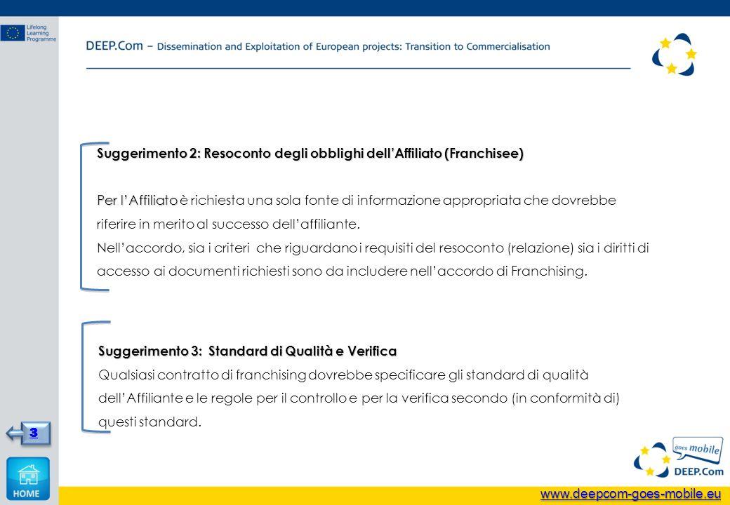 Suggerimento 2: Resoconto degli obblighi dellAffiliato (Franchisee) Per lAffiliato Per lAffiliato è richiesta una sola fonte di informazione appropriata che dovrebbe riferire in merito al successo dellaffiliante.