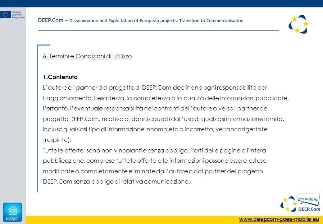 6. Termini e Condizioni di Utilizzo 1.Contenuto Lautore e i partner del progetto di DEEP.Com declinano ogni responsabilità per laggiornamento, lesatte