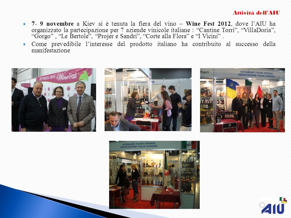 7- 9 novembre a Kiev si è tenuta la fiera del vino – Wine Fest 2012, dove lAIU ha organizzato la partecipazione per 7 aziende vinicole italiane : Cant