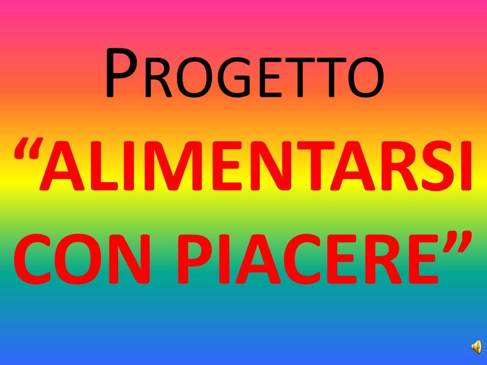 P ROGETTO ALIMENTARSI CON PIACERE