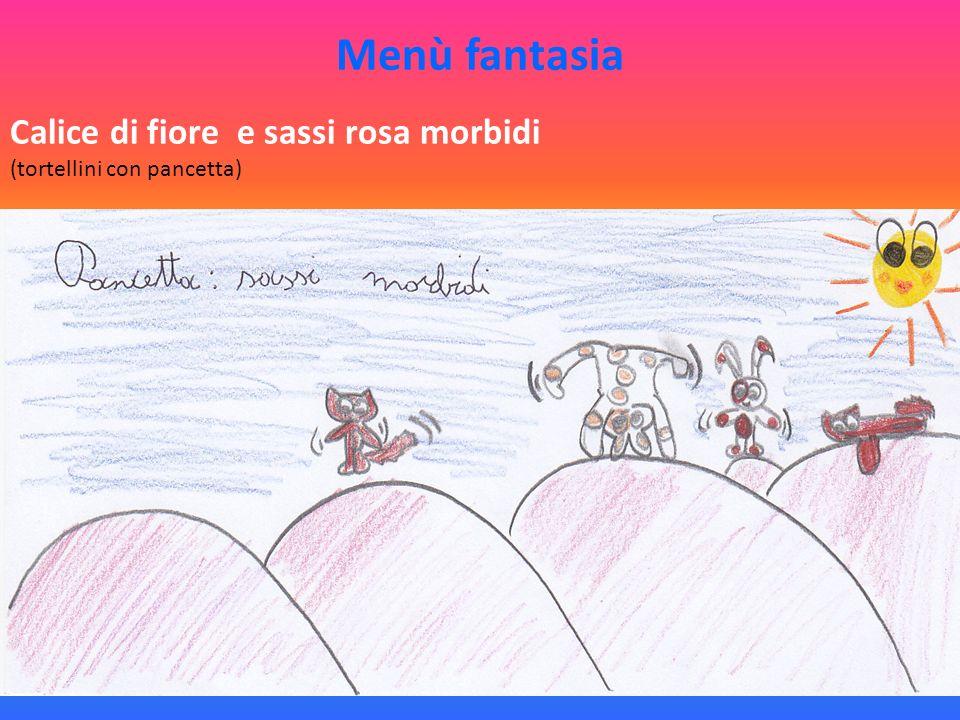 Menù fantasia Calice di fiore e sassi rosa morbidi (tortellini con pancetta)