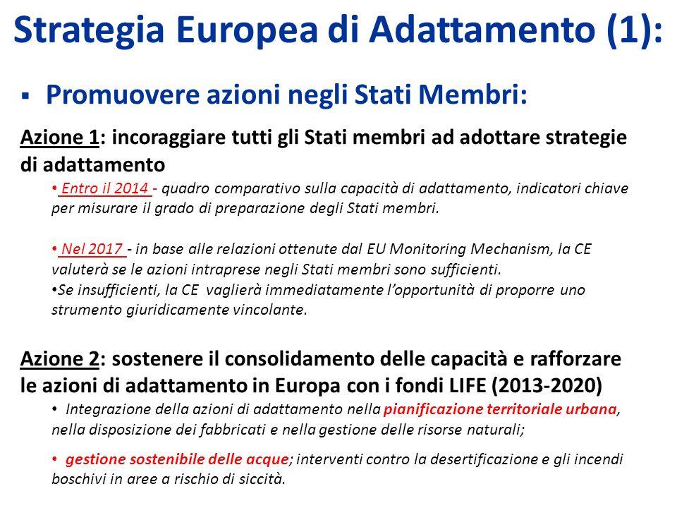 Strategia Europea di Adattamento (1): Promuovere azioni negli Stati Membri: Azione 1: incoraggiare tutti gli Stati membri ad adottare strategie di adattamento Entro il 2014 - quadro comparativo sulla capacità di adattamento, indicatori chiave per misurare il grado di preparazione degli Stati membri.