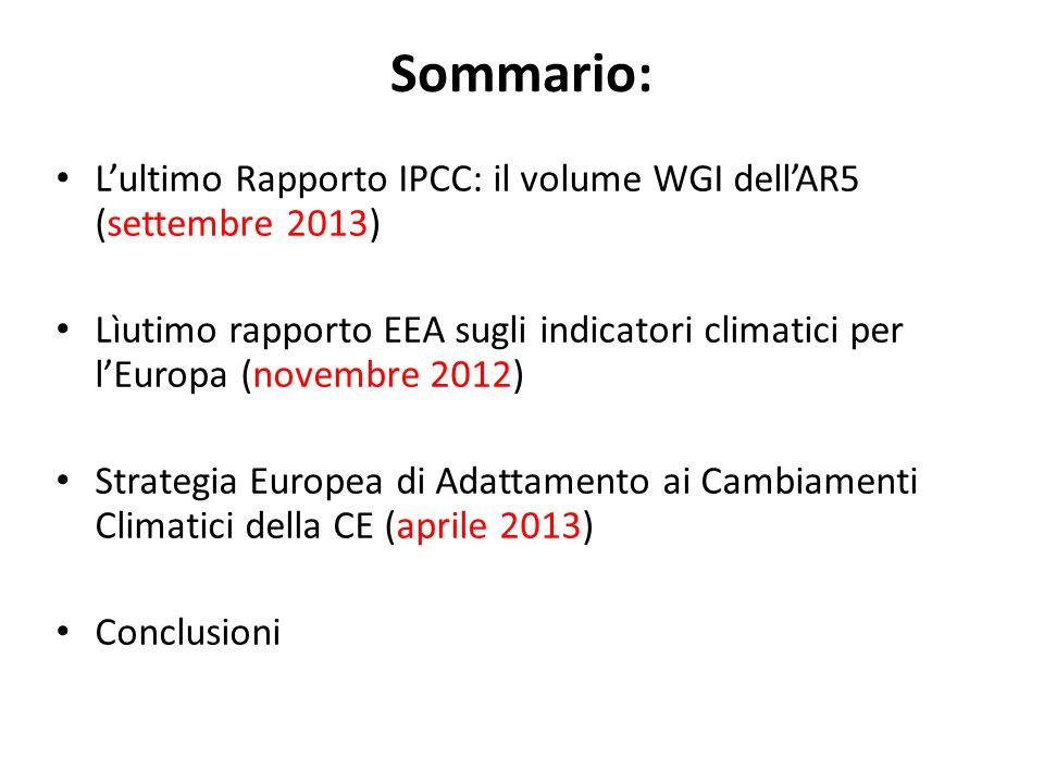 Sommario: Lultimo Rapporto IPCC: il volume WGI dellAR5 (settembre 2013) Lìutimo rapporto EEA sugli indicatori climatici per lEuropa (novembre 2012) Strategia Europea di Adattamento ai Cambiamenti Climatici della CE (aprile 2013) Conclusioni