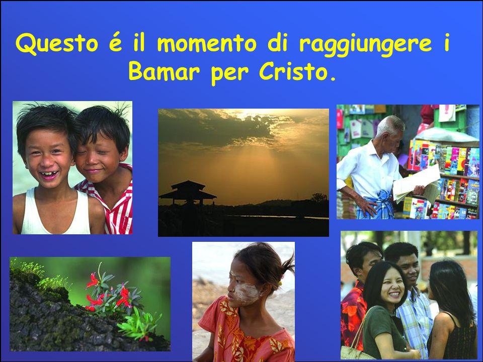 Questo é il momento di raggiungere i Bamar per Cristo.
