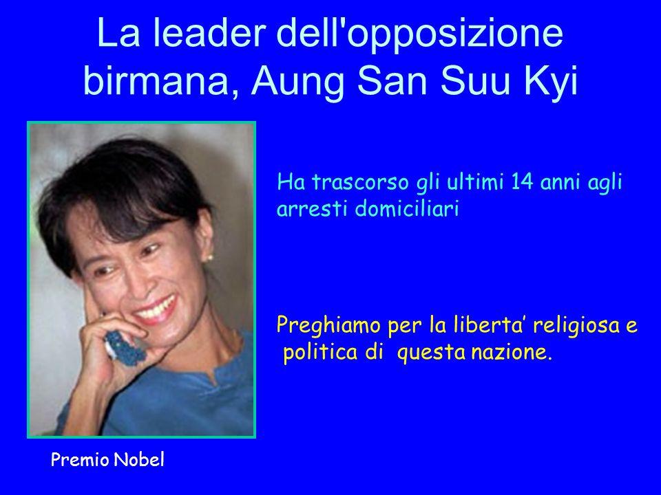 La leader dell opposizione birmana, Aung San Suu Kyi Ha trascorso gli ultimi 14 anni agli arresti domiciliari Premio Nobel Preghiamo per la liberta religiosa e politica di questa nazione.
