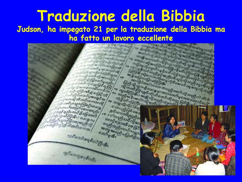 Traduzione della Bibbia Judson, ha impegato 21 per la traduzione della Bibbia ma ha fatto un lavoro eccellente