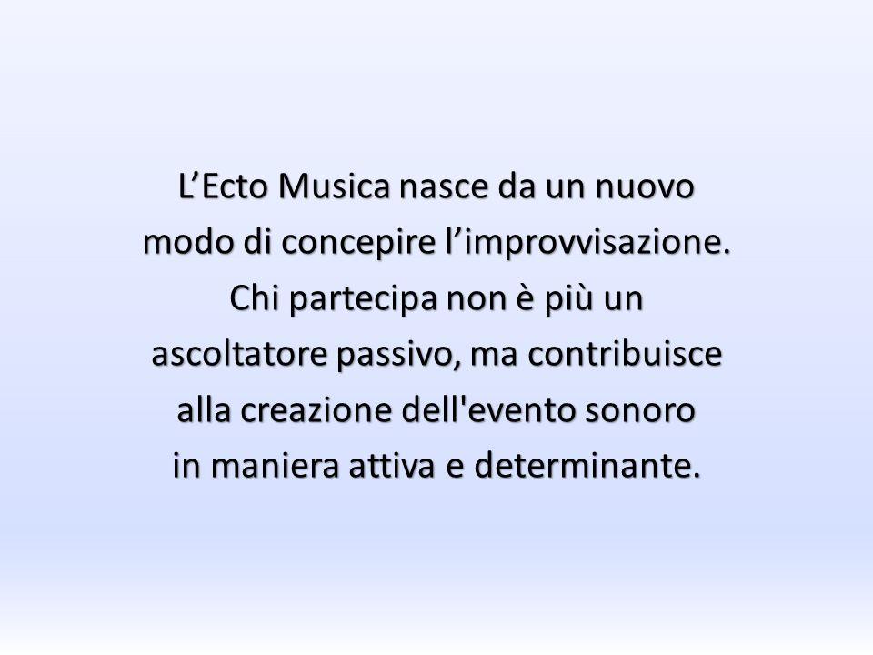 LEcto Musica nasce da un nuovo modo di concepire limprovvisazione. Chi partecipa non è più un ascoltatore passivo, ma contribuisce alla creazione dell