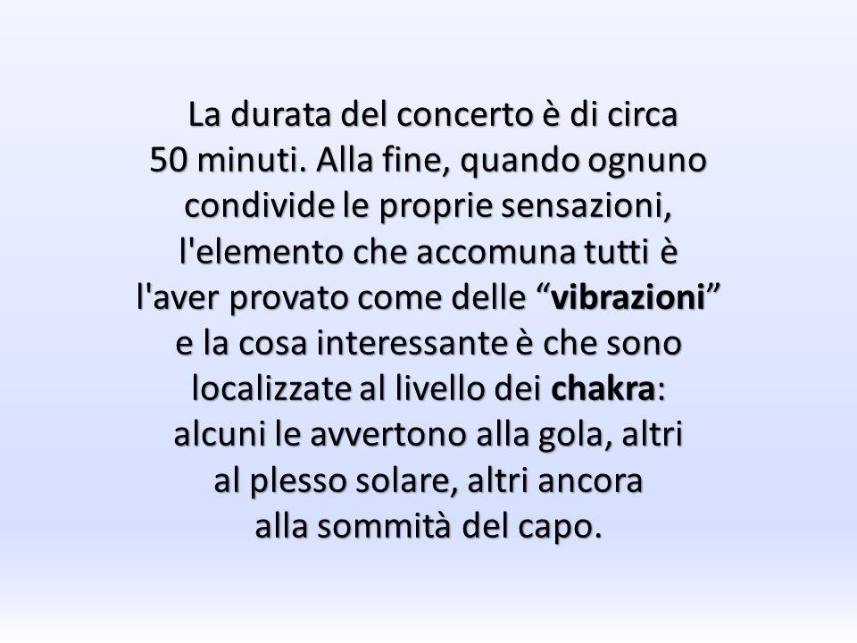 La durata del concerto è di circa La durata del concerto è di circa 50 minuti. Alla fine, quando ognuno condivide le proprie sensazioni, l'elemento ch