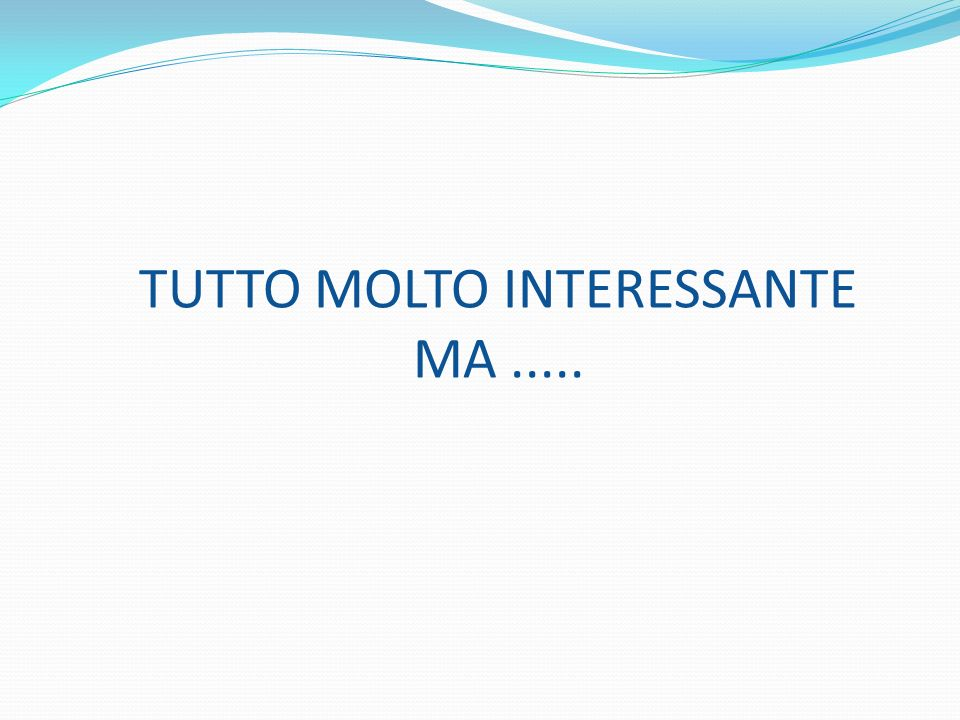 TUTTO MOLTO INTERESSANTE MA.....
