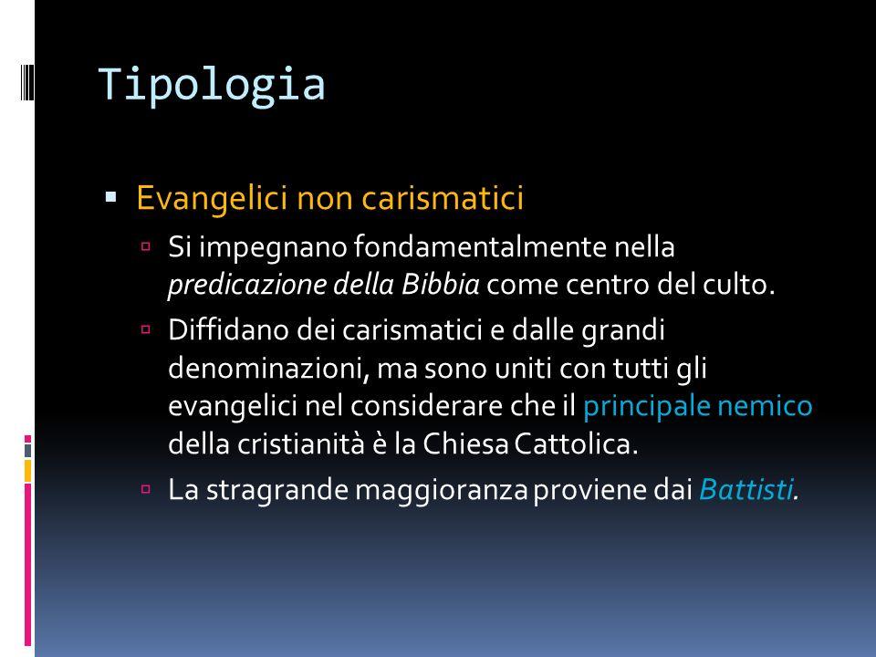 Tipologia Evangelici non carismatici Si impegnano fondamentalmente nella predicazione della Bibbia come centro del culto.