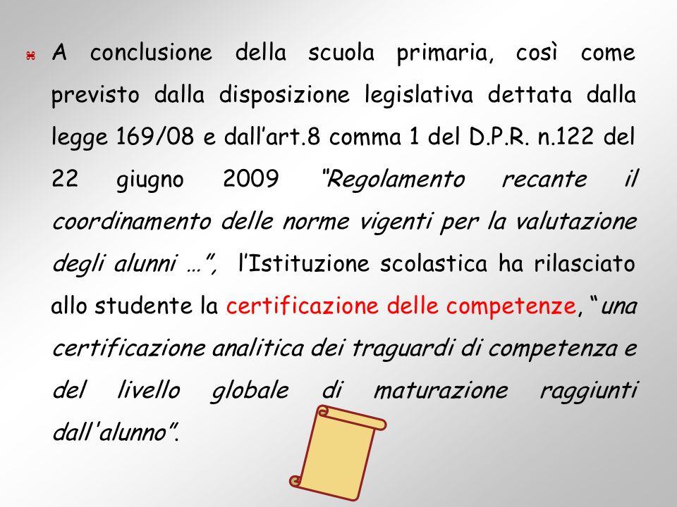 A conclusione della scuola primaria, così come previsto dalla disposizione legislativa dettata dalla legge 169/08 e dallart.8 comma 1 del D.P.R.