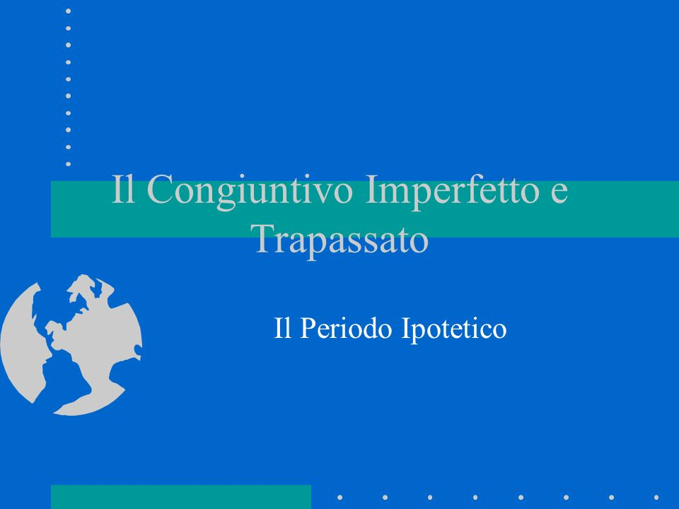 Il Congiuntivo Imperfetto e Trapassato Il Periodo Ipotetico